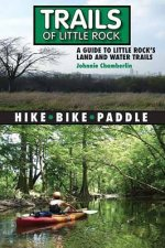 Trails of Little Rock: A Guide to Little Rock's Land and Water Trails