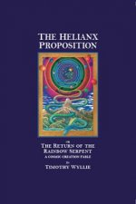 The Helianx Proposition: The Return of the Rainbow Serpent a Cosmic Creation Fable (Gift Edition)