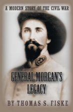 General Morgan's Legacy: A Modern Story of the Civil War