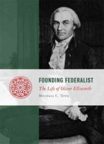 Founding Federalist: The Life of Oliver Ellsworth