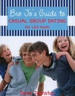 Bro Jo's Guide to Casual Group Dating: For LDS Youth