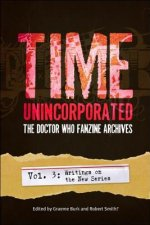 Time, Unincorporated 3: The Doctor Who Fanzine Archives: (Vol. 3: Writings on the New Series)