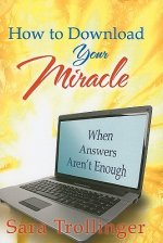 How to Download Your Miracle: When Answers Aren't Enough