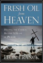 Fresh Oil from Heaven: Helping the Church Become a House of Prayer