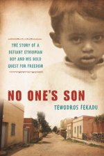 No One's Son: The Remarkable True Story of a Defiant African Boy and His Bold Quest for Freedom