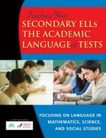 Teaching Your Secondary English Language Learners the Academic Language of Tests: Focusing on Mathematics, Science, and Social Studies