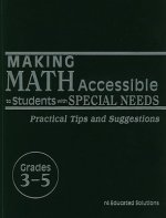 Making Math Accessible to Students with Special Needs, Grades 3-5: Practical Tips and Suggestions