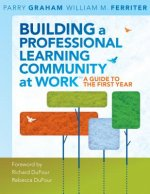 Building a Professional Learning Community at Work: A Guide to the First Year Library Edition