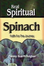 Real Spiritual Spinach: Faith for the Journey