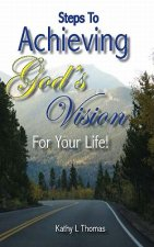 Steps to Achieving God's Vision for Your Life!