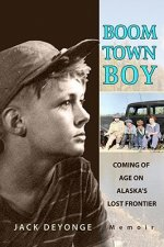 Boom Town Boy: Coming of Age in Alaska's Lost Frontier
