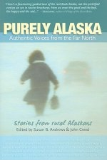 Purely Alaska: Authentic Voices from the Far North: Stories from 23 Rural Alaskans