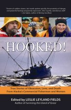 Hooked!: True Stories of Obsession, Love, and Death from Alaska's Commercial Fishermen and Women