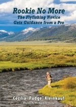 Rookie No More: The Ultimate Guide to Fly Fishing