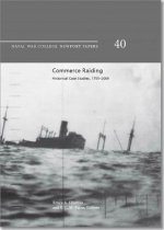 Commerce Raiding: Historical Case Studies, 1755-2009: Economic Warfare, Maritime Security, and Military Escalation