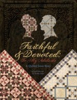 Faithful and Devoted: To My Adelaide a Quilted Love Story