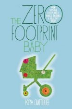 The Zero Footprint Baby: How to Save the Planet While Raising a Healthy Baby