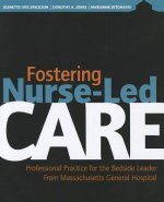 Fostering Nurse-Led Care: Professional Practice for the Bedside Leader from Massachusetts General Hospital