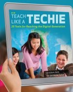 Teach Like a Techie: 20 Tools for Reaching the Digital Generation