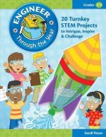 Engineer Through the Year, Grades 3-5: 20 Turnkey STEM Projects to Intrigue, Inspire & Challenge
