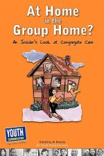 At Home in the Group Home?: An Insider's Look at Congregate Care