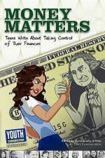 Money Matters: Teens Write about Taking Control of Their Wallets