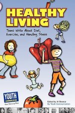 Healthy Living: Teens Write about Diet, Exercise, and Handling Stess