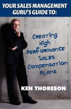 Your Sales Management Guru's Guide to: Creating High-Performance Sales Compensation Plans
