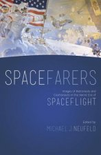 Spacefarers: Images of Astronauts and Cosmonauts in the Heroic Era of Spaceflight
