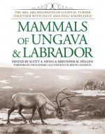 Mammals of Ungava & Labrador: The 1882-1884 Fieldnotes of Lucien M. Turner Together with Inuit and Innu Knowledge