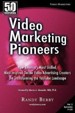 Video Marketing Pioneers Volume 2: How America's Most Skilled, Most Inspired, Online Video Advertising Creators Are Transforming the Youtube Landscape