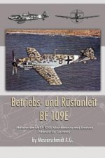 Betriebs- Und Rustanleit Bf 109e: Messerschmidt Bf-109e Maintenance and Erection Manual (in German)