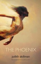 The Phoenix: New & Selected Poems 2007 - 2013