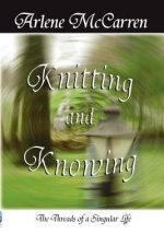 Knitting and Knowing: The Threads of a Singular Life