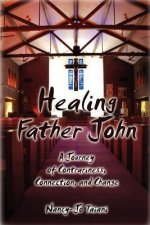 Healing Father John: A Journey of Contrariness, Connection, and Change
