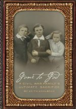 Gone to God: A Civil War Family's Ultimate Sacrifice