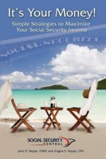 It's Your Money! Simple Strategies to Maximize Your Social Security Income
