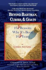 Beyond Bartman, Curses, & Goats: 105 Reasons Why It's Been 105 Years