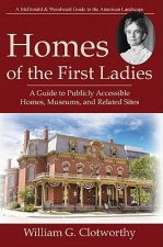 Homes of the First Ladies: A Guide to Publicly Accessible Homes, Museums, and Related Sites