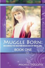 Muggle Born: Becoming the Master Magician of Your Life: Book One