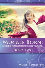 Muggle Born: Becoming the Master Magician of Your Life: Book Two