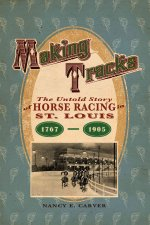 Making Tracks: The Untold Story of Horse Racing in St. Louis, 1767-1905