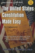 The United States Constitution Made Easy... to Understand: A Step-By-Step Guide to Understanding Your American Heritage