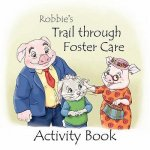 Robbie's Trail Through Foster Care -- Activity Book