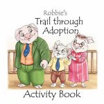 Robbie's Trail Through Adoption -- Activity Book