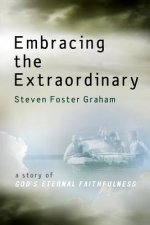 Embracing the Extraordinary: A Story of God's Eternal Faithfulness
