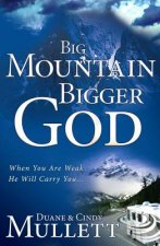Big Mountain, Bigger God: When You Are Weak, He Will Carry You