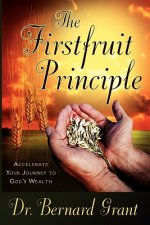 The Firstfruit Principle: Accelerate Your Journey to God's Wealth