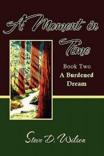 A Moment in Time: Book Two (a Burdened Dream)