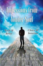 Impressions from Yonder Soul: Truth & Belief -- Choice & Intuition